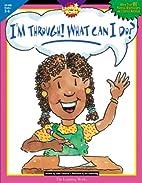 I'm Through! What Can I Do: Grade 5-6 (The…