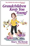 McBride, Mary: Grandchildren Keep You Young!: Hilarious Helpful Hints for Grandmas