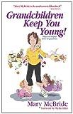 McBride, Mary: Grandchildren Keep You Young!: Hilarious Helpful Hints for Grandmas