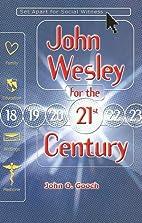 John Wesley for the 21st Century by John O.…