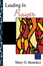 Leading in Prayer by Mary O. Benedict