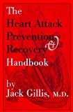 Gillis, Jack: The Heart Attack Prevention &amp; Recovery Handbook