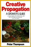 Thompson, Peter: Creative Propagation: A Grower's Guide