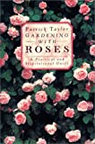 Taylor, Patrick: Gardening with Roses: A Practical and Inspirational Guide