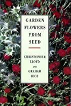 Garden Flowers from Seed by Christopher…