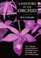 A History of the Orchid by Merle A. Reinikka
