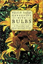 Gardening with Bulbs: A Practical and…