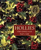 Hollies: The Genus Ilex by Fred C. Galle