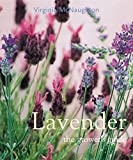 McNaughton, Virginia: Lavender: The Grower&#39;s Guide