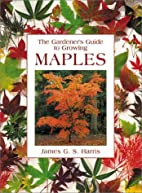 The Gardener's Guide to Growing Maples by…