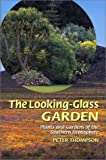 Thompson, Peter: The Looking-Glass Garden: Plants and Gardens of the Southern Hemisphere