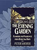 Loewer, Peter: The Evening Garden: Flowers and Fragrance from Dusk Till Dawn