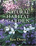 Druse, Kenneth: The Natural Habitat Garden
