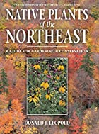 Native Plants of the Northeast: A Guide for…