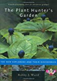 Ward, Bobby J.: The Plant Hunter's Garden: The New Explorers and Their Discoveries