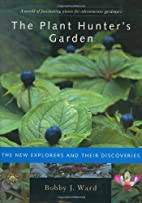 Plant Hunter's Garden: The New Explorers and…