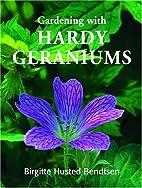 Gardening with Hardy Geraniums by Birgitte…