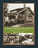 Swope, Caroline T.: Classic Houses Of Seattle: High Style To Vernacular, 1870-1950