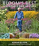 Bloom, Adrian: Bloom's Best Perennials and Grasses: Expert Plant Choices and Dramatic Combinations for Year-Round Gardens
