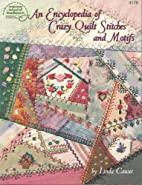An Encyclopedia of Crazy Quilt Stitches and…