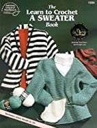 Learn to Crochet a Sweater by Bobbie Matela