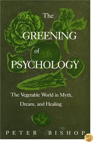 TThe Greening of Psychology: The Vegetable World in Myth, Dream, and Healing