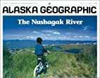 The Nushagak River by Alaska Geographic…