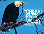 The Chilkat River Valley by Alaska…
