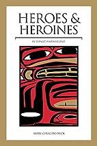Heroes and Heroines: Tlingit-Haida Legend by…
