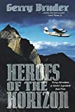 Bruder, Gerry: Heroes of the Horizon: Flying Adventures of Alaska&#39;s Legendary Bush Pilots