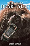 Kaniut, Larry: More Alaska Bear Tales