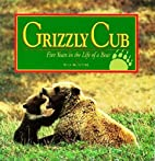 Grizzly Cub: Five Years in the Life of a…