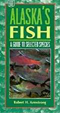 Alaska's Fish: A Guide to Selected…