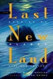 Mergler, Wayne: The Last New Land: Stories of Alaska, Past and Present
