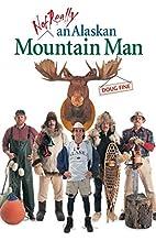 Not Really an Alaskan Mountain Man by Doug…