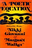 Giovanni, Nikki: A Poetic Equation: Conversations Between Nikki Giovanni and Margaret Walker