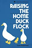 Holderread, Dave: Raising the Home Duck Flock: A Complete Guide
