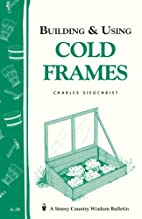 Building & Using Cold Frames by Charles…