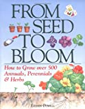 Powell, Eileen: From Seed to Bloom: How to Grow over 500 Annuals, Perennials & Herbs