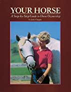 Your Horse: A Step-by-Step Guide to Horse…
