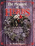 Shaudys, Phyllis: The Pleasure of Herbs: A Month-By-Month Guide to Growing, Using, and Enjoying Herbs