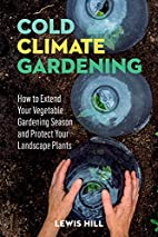 Cold-Climate Gardening: How to Extend Your…