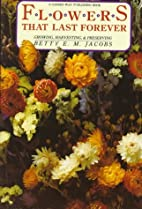 Flowers Last Forever by Betty E. M. Jacobs