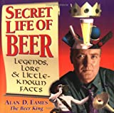 Eames, Alan D.: Secret Life of Beer: Legends, Lore & Little-Known Facts
