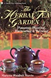 Marcin, Marietta Marshall: The Herbal Tea Garden: Planning, Planting, Harvesting &amp; Brewing