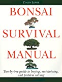 Lewis, Colin: Bonsai Survival Manual: Tree-By-Tree Guide to Buying, Maintaining, and Problem Solving