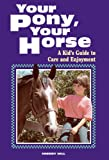 Hill, Cherry: Your Pony, Your Horse: A Kid&#39;s Guide to Care and Enjoyment