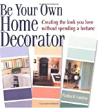 Be Your Own Home Decorator: Creating the…