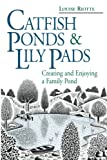 Riotte, Louise: Catfish Ponds &amp; Lily Pads: Creating and Enjoying a Family Pond