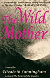 Cunningham, Elizabeth: The Wild Mother
